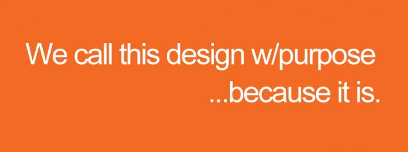 We call this design w/purpose...because it is (thanks Navia :)